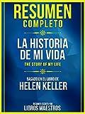 Resumen Completo: La Historia De Mi Vida (The Story Of My Life) - Basado En El Libro De Helen Keller