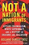 Not 'A Nation of Immigrants': Settler Colonialism, White Supremacy, and a History of Erasure and Exclusion