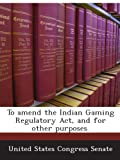 To amend the Indian Gaming Regulatory Act, and for other purposes.