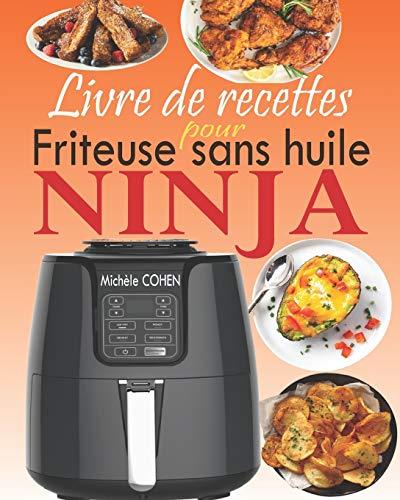 Livre de recettes pour friteuse sans huile Ninja: Le compagnon idéal de votre friteuse à air Ninja...