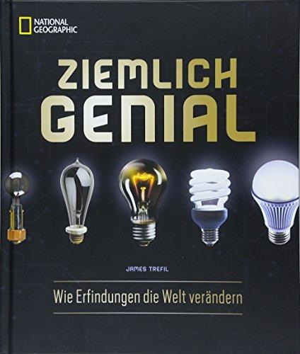 Bildband: Ziemlich Genial. Wie Erfindungen die Welt verändern. Die wichtigsten Entdeckungen und wissenschaftlichen Durchbrüche!