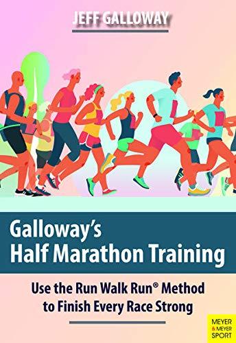 Galloway's Half Marathon Training: Use the Run Walk Run Method to Finish Every Race Strong