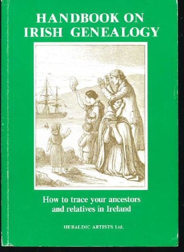 Handbook on Irish Genealogy: How to Trace Your Ancestors and Relatives (Heraldry and genealogy series)