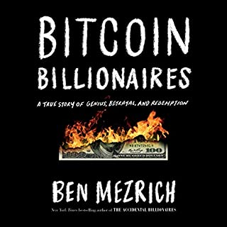Bitcoin Billionaires                   By:                                                                                                                                 Ben Mezrich                               Narrated by:                                                                                                                                 Will Damron                      Length: 9 hrs and 35 mins     1 rating     Overall 1.0