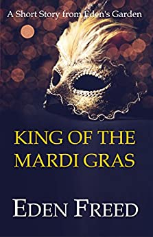King of the Mardi Gras: A Short Story From Eden's Garden by [Eden Freed]