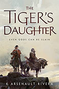 The Tiger's Daughter (Ascendant Book 1) by [K Arsenault Rivera]