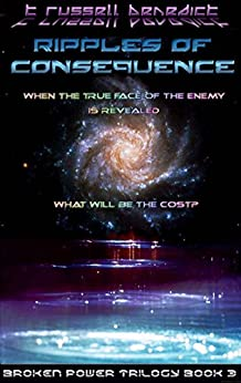 Ripples of Consequence: When the true face of the enemy is revealed, what will it cost? (Broken Power Book 3) by [T. Russell Benedict]
