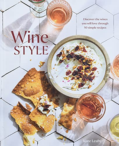 Compare Textbook Prices for Wine Style: Discover the Wines You Will Love Through 50 Simple Recipes  ISBN 9781984857606 by Leahy, Kate