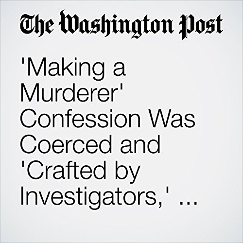 'Making a Murderer' Confession Was Coerced and 'Crafted by Investigators,' Court Affirms copertina