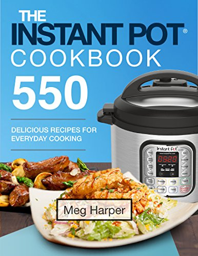 Instant Pot® Cookbook: 550 Delicious Recipes for Everyday Cooking