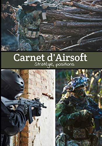 Carnet d'Airsoft Stratégie, positions: Notez votre stratégie, dessiner vos positions, évaluez la difficulté de la partie | Carnet complet pour l'Airsoft | Soyez au cœur de votre jeux !