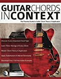 Guitar Chords in Context: The Practical Guide to Chord Theory and Application