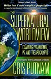The Supernatural Worldview: Examining Paranormal, Psi, and the Apocalyptic by Cris Putnam (May 15,2014)