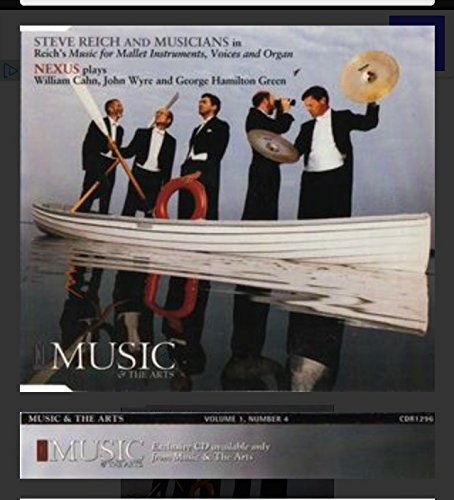 Steve Reich and Musicians - Reich's Music for Mallet Instruments, Voices and Organ / Nexus Plays, William Cahn, John Wyre, and George Hamilton Green / Music & The Arts 1996 Volume 1 , Number 4
