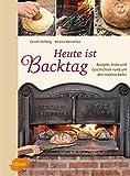 Heute ist Backtag: Rezepte, Feste und Geschichten rund um den Holzbackofen