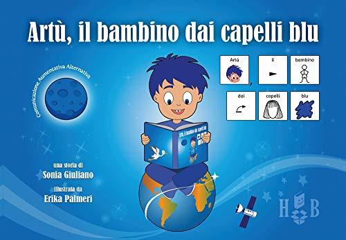 Artù, il bambino dai capelli blu, in CAA (Comunicazione Aumentativa Alternativa). Ediz. illustrata