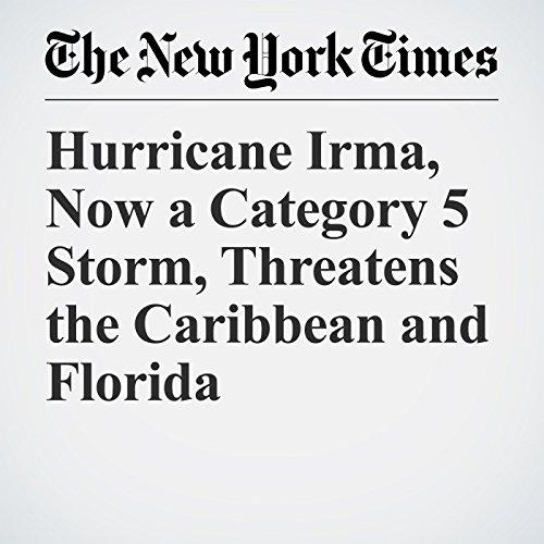 Hurricane Irma, Now a Category 5 Storm, Threatens the Caribbean and Florida copertina