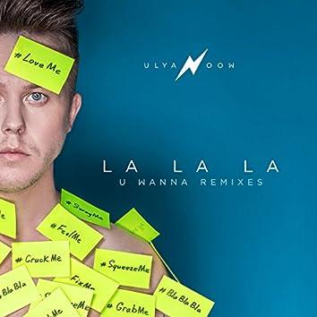 La La La (U Wanna Remixes)