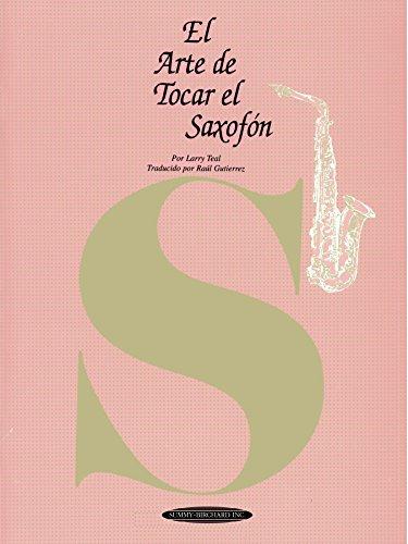 El Arte de Tocar el Saxofón: The Art of Saxophone Playing, Spanish Language Edition (The Art Of Series) (Spanish Edition)