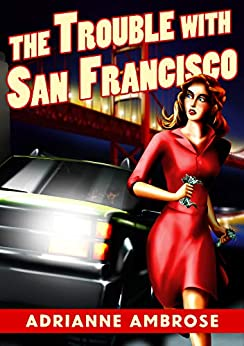 The Trouble with San Francisco: A humorous, contemporary mystery (A Suite and Slain Mystery Book 1) by [Adrianne Ambrose]