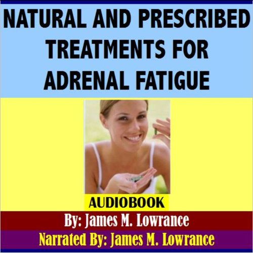 Natural and Prescribed Treatments for Adrenal Fatigue audiobook cover art