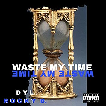 Waste My Time (feat. Rocky B.)