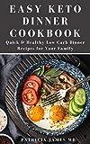Easy Keto Dinner Cookbook: Quick & Healthy Low...