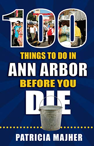 100 Things to Do in Ann Arbor Before You Die (100 Things to Do Before You Die)