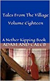 Tales From The Village Volume Eighteen: A Nether Kipping Book