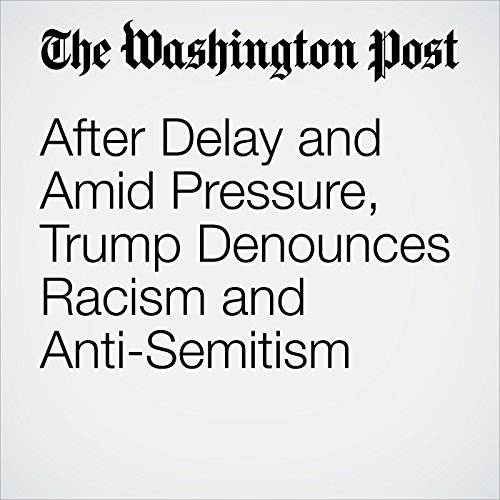 After Delay and Amid Pressure, Trump Denounces Racism and Anti-Semitism audiobook cover art