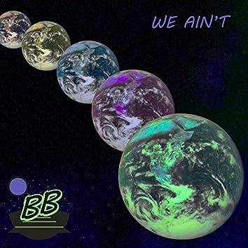 We Ain't