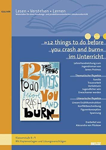 »12 things to do before you crash and burn« im Unterricht: Lehrerhandreichung zum Jugendroman von James Proimos (Klassenstufe 8–9, mit Kopiervorlagen ... (Lesen - Verstehen - Lernen)