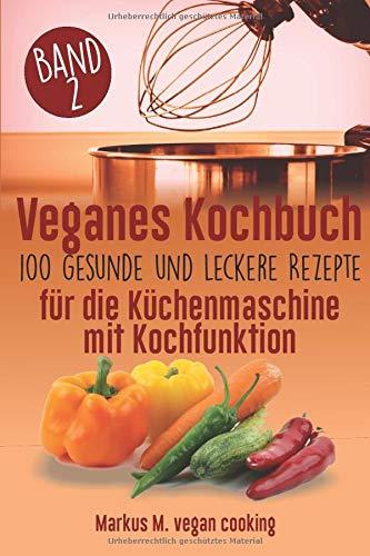 Veganes Kochbuch: 100 leckere und gesunde Rezepte für die Küchenmaschine mit Kochfunktion