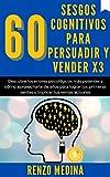 60 Sesgos Cognitivos para Persuadir y Vender X3: Descubre los errores psicológicos más potentes y cómo aprovecharte de ellos para lograr tus primeras ventas o triplicar tus ventas actuales