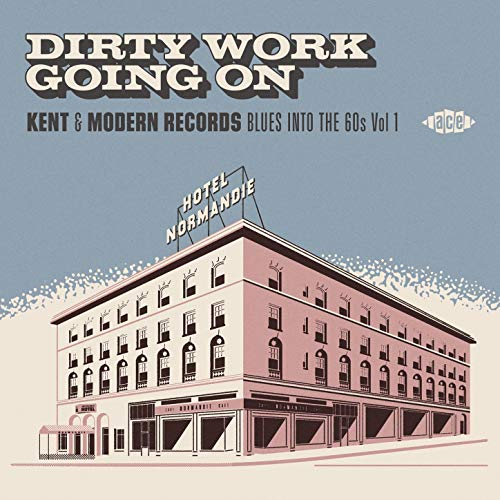 Dirty Work Going On - Kent & Modern Records Blues Into The 60s Vol 1