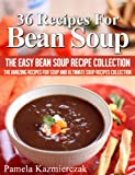 36 Recipes For Bean Soup – The Easy Bean Soup Recipe Collection (The Amazing Recipes for Soup and...