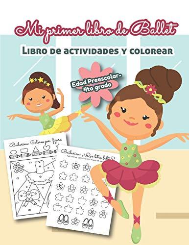 Mi Primer libro de Ballet Libro de Actividades y Colorear Edad Preescolar-4to grado: Bilingual Ballet Book- En Español