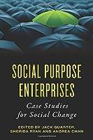 Social Purpose Enterprises: Case Studies for Social Change