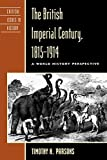 The British Imperial Century, 1815D1914: A World History Perspective (Critical Issues in History) (Critical Issues in World and International History)