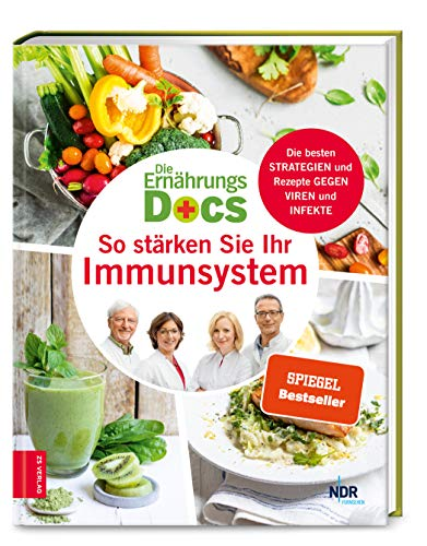 Die Ernährungs-Docs - So stärken Sie Ihr Immunsystem: Die besten Strategien und Rezepte gegen Viren und Infekte