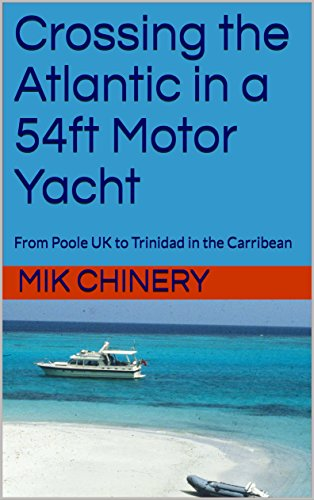 Crossing the Atlantic in a 54ft Motor Yacht: From Poole UK to Trinidad in the Carribean (English Edition)
