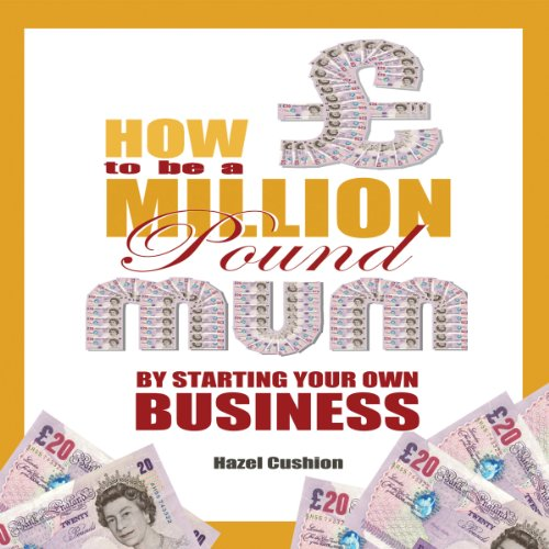 How to Be a Million Pound Mum by Starting Your Own Internet Business audiobook cover art