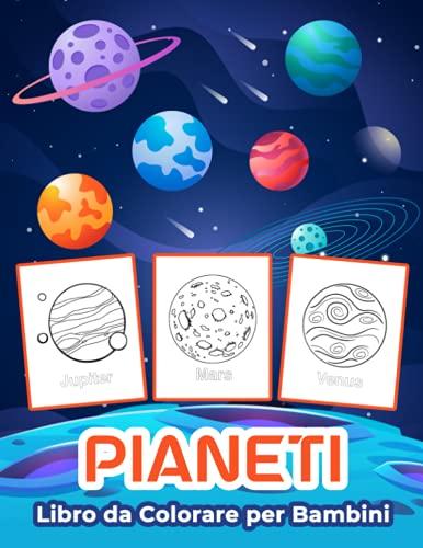Pianeti Libro da Colorare per Bambini: Grande libro di attività dei pianeti per ragazzi, ragazze e bambini. Regali perfetti per bambini e ragazzi che amano conoscere ed esplorare tutti i pianeti