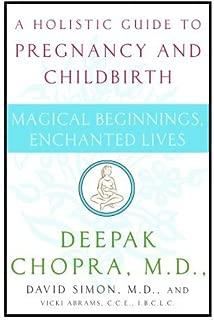 Magical Beginnings, Enchanted Lives: A Holistic Guide to Pregnancy and Childbirth by Deepak Chopra, David Simon, Vicki Abrams