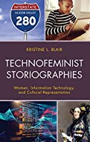 Technofeminist Storiographies: Women, Information Technology, and Cultural Representation (Communicating Gender)