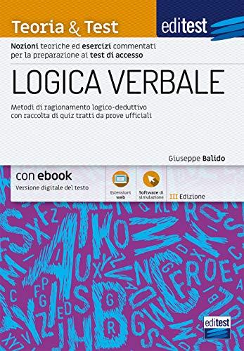 LOGICA VERBALE: Metodi di ragionamento logico-deduttivo con raccolta di quiz tratti da prove ufficiali