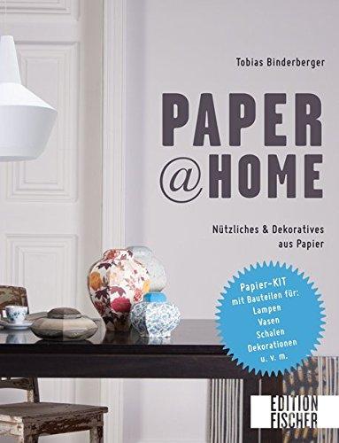 Paper@home: Nützliches & Dekoratives aus Papier – Papier-KIT mit Bauteilen für Lampen, Vasen, Schalen, Dekorationen u. v. m.
