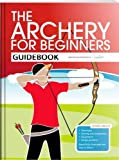 The Archery for Beginners Guidebook - Hannah Bussey