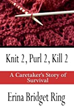 Knit 2, Purl 2, Kill 2: A Caretaker's Story of Survival