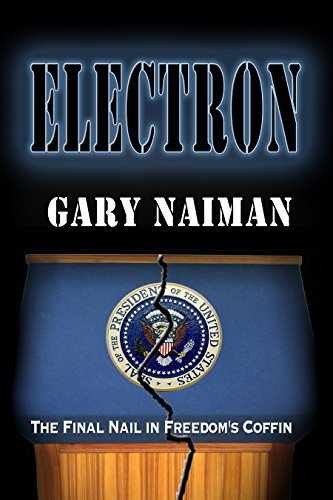 Electron: A Political Thriller (Revolution - Book 3) by [Gary Naiman]